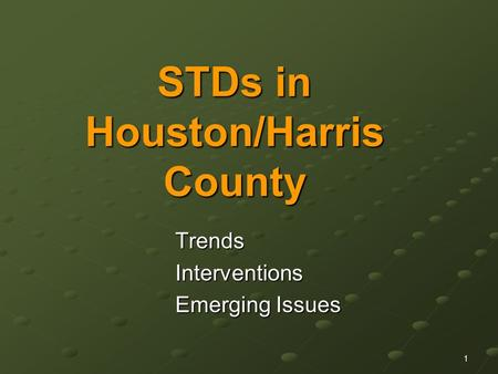 1 STDs in Houston/Harris County TrendsInterventions Emerging Issues.