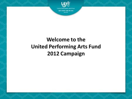 Welcome to the United Performing Arts Fund 2012 Campaign.