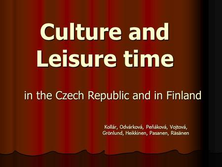 Culture and Leisure time Kollár, Odvárková, Peňáková, Vojtová, Grönlund, Heikkinen, Pasanen, Räsänen in the Czech Republic and in Finland.