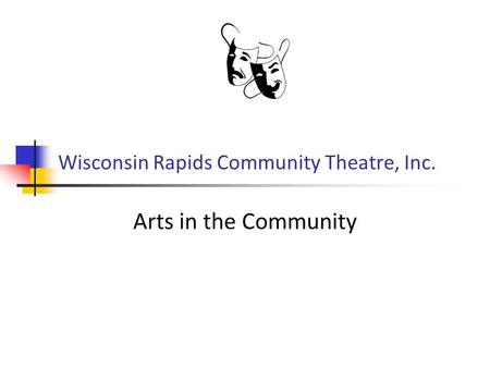 Wisconsin Rapids Community Theatre, Inc. Arts in the Community.