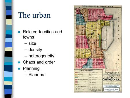 The urban n Related to cities and towns –size –density –heterogeneity n Chaos and order n Planning –Planners.