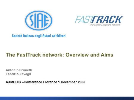 The FastTrack network: Overview and Aims Antonio Brunetti Fabrizio Zavagli AXMEDIS –Conference Florence 1 December 2005.