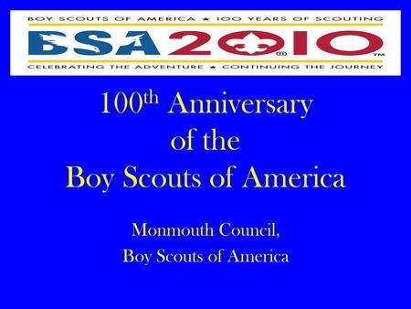 100 th Anniversary of the Boy Scouts of America Monmouth Council, Boy Scouts of America.