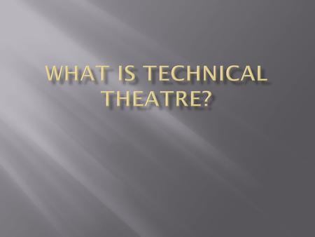 " ""Anything on stage except for the actors""  Lights  Sets  Costumes  Makeup  Special Effects  Sound  Stage Management  And more…"