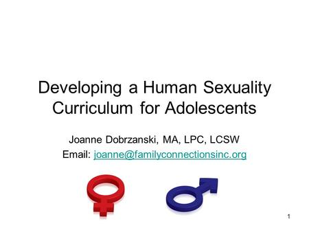 1 Developing a Human Sexuality Curriculum for Adolescents Joanne Dobrzanski, MA, LPC, LCSW