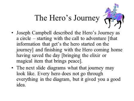 The Hero's Journey Joseph Campbell described the Hero's Journey as a circle – starting with the call to adventure [that information that get's the hero.
