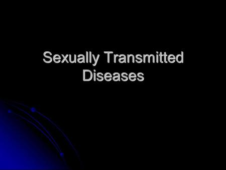 Sexually Transmitted Diseases. What is sex? Anytime another person's genitals becomes involved, some form of sex has occurred. Anytime another person's.