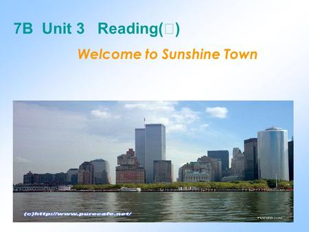 Welcome to Sunshine Town 7B Unit 3 Reading( Ⅰ ) /fre ʃ / adj. /eə/ u.n. not far from the centre of Beijing The air is fresh. a quiet /'kwaiət/ town It.