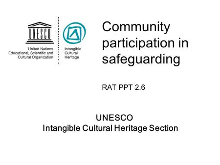 UNESCO Intangible Cultural Heritage Section Community participation in safeguarding RAT PPT 2.6.