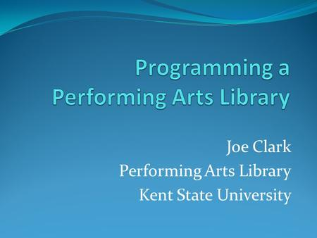 Joe Clark Performing Arts Library Kent State University.