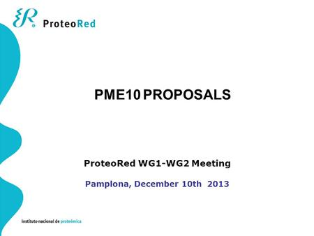 ProteoRed WG1-WG2 Meeting Pamplona, December 10th 2013 PME10 PROPOSALS.