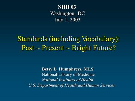 Betsy L. Humphreys, MLS National Library of Medicine National Institutes of Health U.S. Department of Health and Human Services Standards (including Vocabulary):