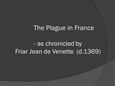 The Plague in France - as chronicled by Friar Jean de Venette (d.1369)