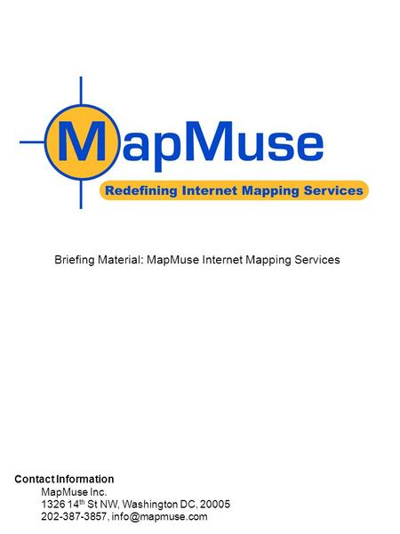 Briefing Material: MapMuse Internet Mapping Services Contact Information MapMuse Inc. 1326 14 th St NW, Washington DC, 20005 202-387-3857,