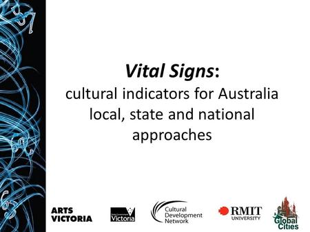 Vital Signs: cultural indicators for Australia local, state and national approaches.