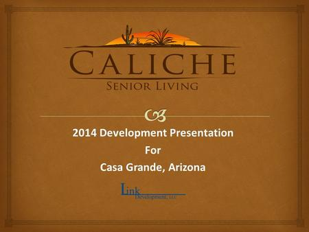 2014 Development Presentation For Casa Grande, Arizona.