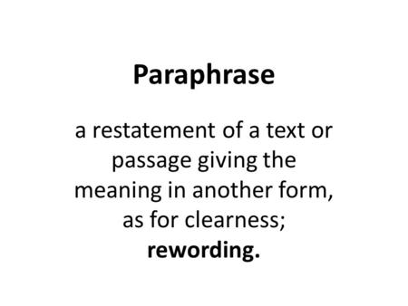 Paraphrase a restatement of a text or passage giving the meaning in another form, as for clearness; rewording.