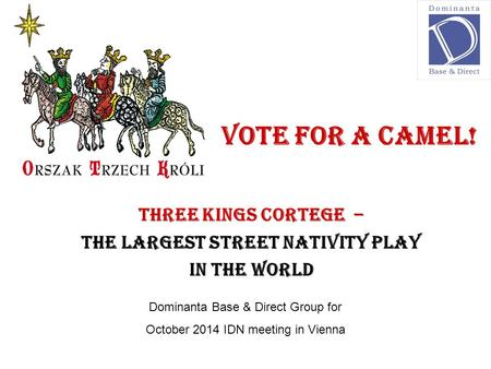 Vote for a camel! Three kings corTege – the largest street nativity play in the world Dominanta Base & Direct Group for October 2014 IDN meeting in Vienna.