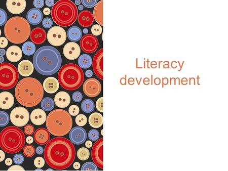 Literacy development. © 2012 Pearson Australia ISBN: 9781442541757 Literacy development Literacy is one of the most important foundations for success.