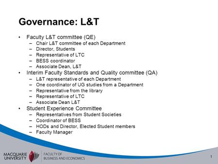 1 Governance: L&T Faculty L&T committee (QE) –Chair L&T committee of each Department –Director, Students –Representative of LTC –BESS coordinator –Associate.