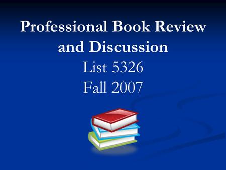 Professional Book Review and Discussion List 5326 Fall 2007.