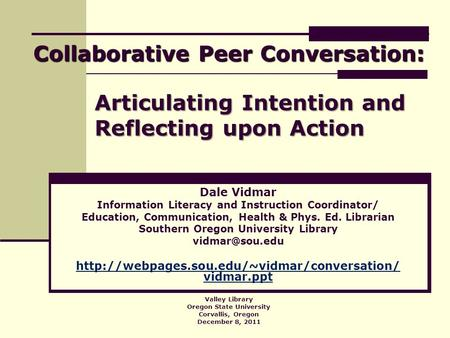 Articulating Intention and Reflecting upon Action Dale Vidmar Information Literacy and Instruction Coordinator/ Education, Communication, Health & Phys.