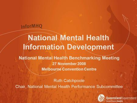 National Mental Health Information Development National Mental Health Benchmarking Meeting 27 November 2008 Melbourne Convention Centre Ruth Catchpoole.