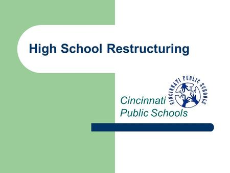 High School Restructuring Cincinnati Public Schools.