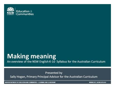 NSW DEPARTMENT OF EDUCATION AND COMMUNITIES – LEARNING AND LEADERSHIP WWW.DEC.NSW.GOV.AU An overview of the NSW English K-10 Syllabus for the Australian.