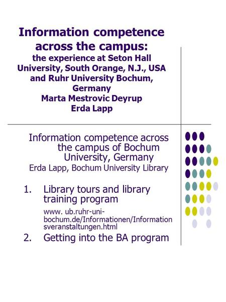 Information competence across the campus: the experience at Seton Hall University, South Orange, N.J., USA and Ruhr University Bochum, Germany Marta Mestrovic.