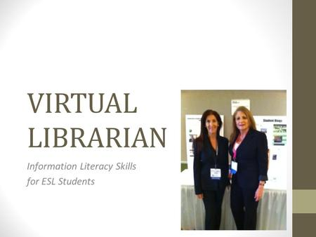VIRTUAL LIBRARIAN Information Literacy Skills for ESL Students.
