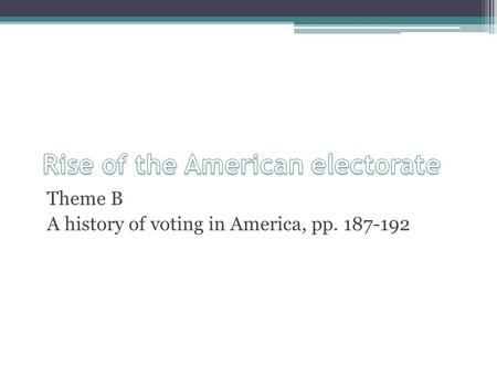 Theme B A history of voting in America, pp. 187-192.