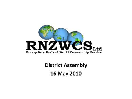 District Assembly 16 May 2010. Why world community service? People Organisation Networks Capability The 4 th Object of Rotary The advancement of international.