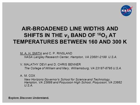 Explore. Discover. Understand. AIR-BROADENED LINE WIDTHS AND SHIFTS IN THE ν 3 BAND OF 16 O 3 AT TEMPERATURES BETWEEN 160 AND 300 K M. A. H. SMITH and.