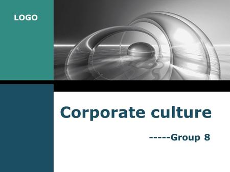 LOGO Corporate culture -----Group 8. LOGO www.themegallery.com Company Logo OUTLILNE 1. Brief introduction to corporate culture 2. Core values in a company.
