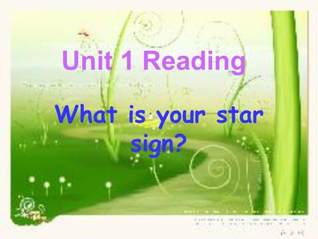 Unit 1 Reading What is your star sign?. 1.be divided into divide ….into 2.Share similar characteristics 3.like to be a leader 4.at times worry too much.