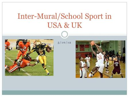 5/10/12 Inter-Mural/School Sport in USA & UK. Benefits of summer camps (Outdoor Adventure) Challenges Self-discovery New skills Independence Promote activity.