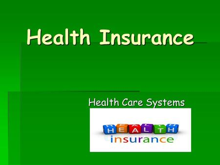 Health Insurance Health Care Systems. Intro:  You are climbing with friends down in the canyon, suddenly you slip and fall. You cannot stand on your.