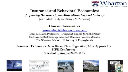 Insurance and Behavioral Economics: Improving Decisions in the Most Misunderstood Industry (with Mark Pauly and Stacey McMorrow) Howard Kunreuther