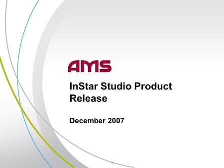 1 InStar Studio Product Release December 2007. 2 The AMS InStar Studio release results in a move to a more powerful and scalable platform for huge future.