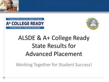 ALSDE & A+ College Ready State Results for Advanced Placement Working Together for Student Success!