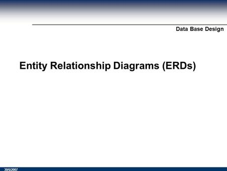 Module Title? Data Base Design 30/6/2007 Entity Relationship Diagrams (ERDs)