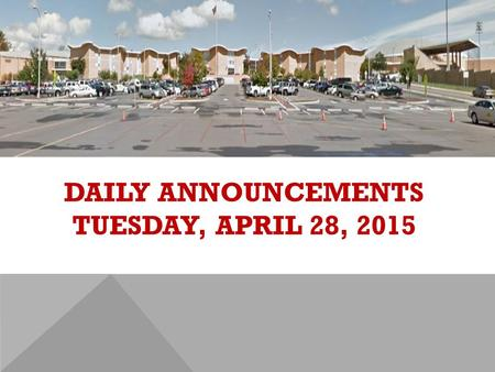 DAILY ANNOUNCEMENTS TUESDAY, APRIL 28, 2015. REGULAR DAILY CLASS SCHEDULE 7:45 – 9:15 BLOCK A7:30 – 8:20 SINGLETON 1 8:25 – 9:15 SINGLETON 2 9:22 - 10:52.