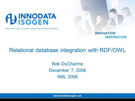 Improve the way you create, manage and distribute information www.innodata-isogen.com INNOVATION INSPIRATION Relational database integration with RDF/OWL.
