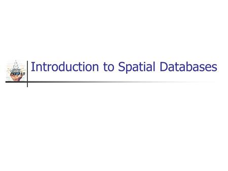 "IST 210 Introduction to Spatial Databases. IST 210 Evolution of acronym ""GIS"" Fig 1.1 Geographic Information Systems (1980s) Geographic Information Science."