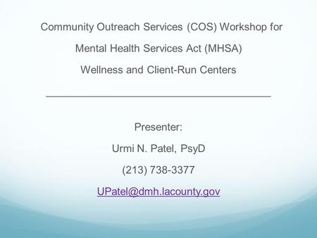 Community Outreach Services (COS) Workshop for Mental Health Services Act (MHSA) Wellness and Client-Run Centers ______________________________________.