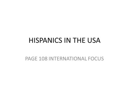 HISPANICS IN THE USA PAGE 108 INTERNATIONAL FOCUS.