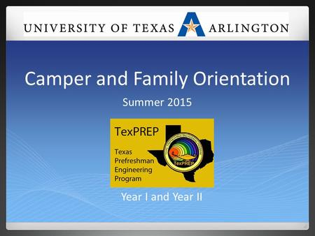 Camper and Family Orientation Summer 2015 Year I and Year II.