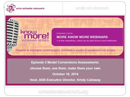+ 1 Episode 3 Model Cornerstone Assessments: choose them, use them, make them your own October 16, 2014 Host, ASN Executive Director, Kristy Callaway.