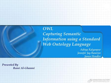 OWL Capturing Semantic Information using a Standard Web Ontology Language Aditya Kalyanpur Jennifer Jay Banerjee James Hendler Presented By Rami Al-Ghanmi.